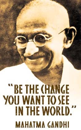 Il Cambiamento Che Vuoi Vedere Nel Mondo-Ghandi